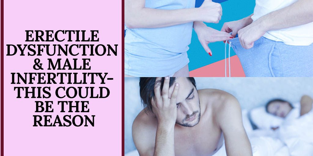 Erectile Dysfunction & Male Infertility- This could be the reason
