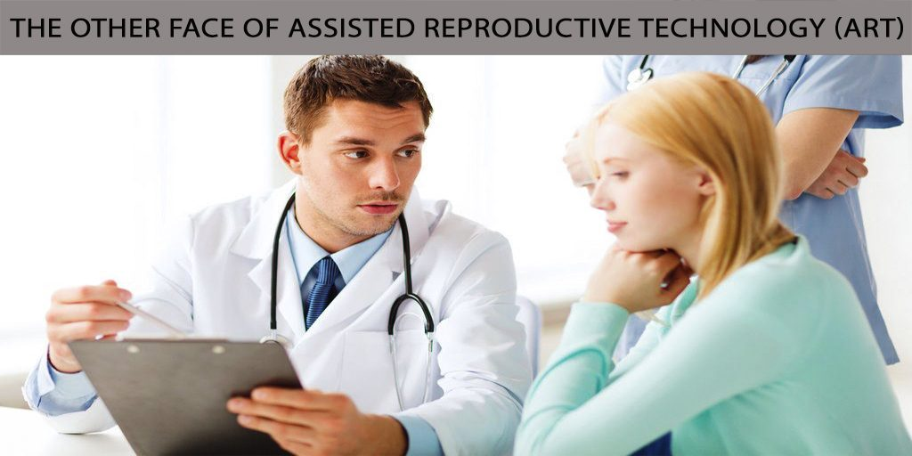 The Other Face of Assisted Reproductive Technology (ART)