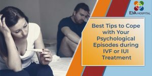 Best Tips to Cope with Your Psychological Episodes during IVF or IUI Treatment