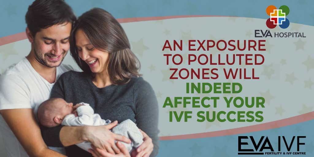 An Exposure to Polluted Zones Will Indeed Affect Your IVF Success