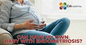Can I Have My Own Baby With Endometriosis?