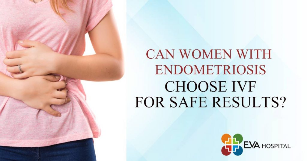 Can Women with Endometriosis choose IVF for safe results?