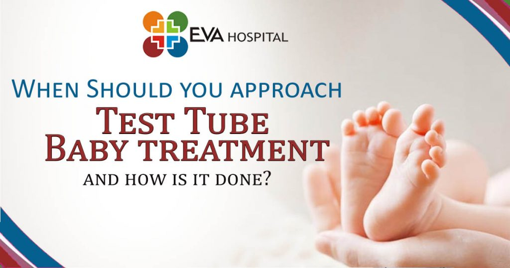 When Should you approach Test Tube Baby treatment and how is it done